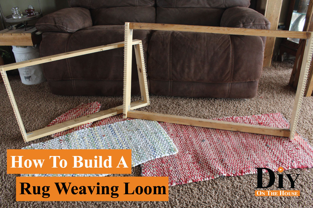 How To Build A Rug Weaving Loom Diy On The House